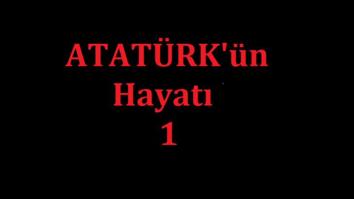 Atatürk'ün Hayatı 1
