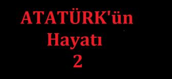Atatürk'ün Hayatı 2